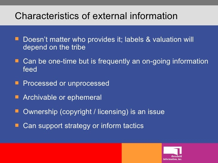 Characteristics of external information <ul><li>Doesn't matter who provides it; labels & valuation will depend on the trib...