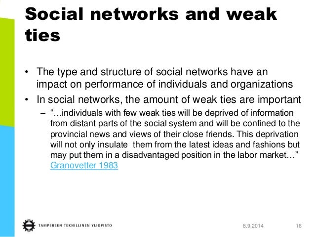 Social networks and weakties  •The type and structure of social networks have an impact on performance of individuals and ...