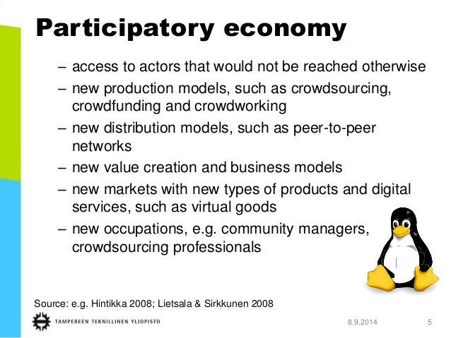 Participatory economy  –access to actors that would not be reached otherwise  –new production models, such as crowdsourcin...