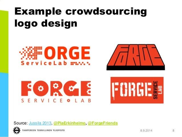 Example crowdsourcinglogo design  8.9.2014 8  Source: Jussila 2013, @PiaErkinheimo, @ForgeFriends