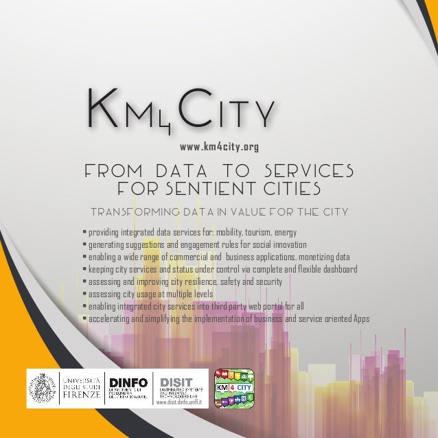 Km4City From Data to Services for Sentient Cities • providing integrated data services for: mobility, tourism, energy • ge...