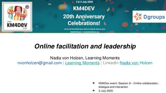 ● KM4Dev event: Session 9 – Online collaboration, dialogue and interaction ● 3 July 2020 Online facilitation and leadershi...