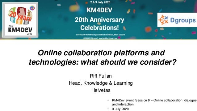 • KM4Dev event: Session 9 – Online collaboration, dialogue and interaction • 3 July 2020 Online collaboration platforms an...