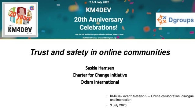• KM4Dev event: Session 9 – Online collaboration, dialogue and interaction • 3 July 2020 Trust and safety in online commun...