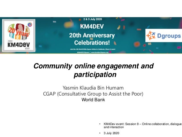 • KM4Dev event: Session 9 – Online collaboration, dialogue and interaction • 3 July 2020 Community online engagement and p...
