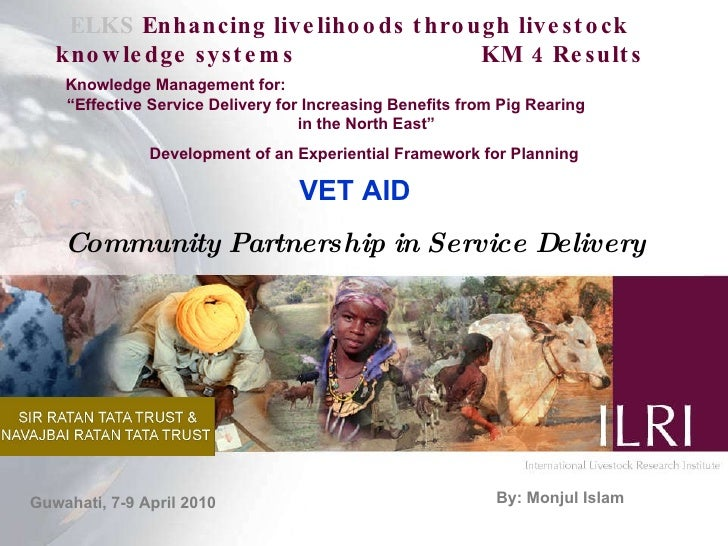 "ELKS  Enhancing livelihoods through livestock knowledge systems  KM 4 Results Knowledge Management for:  ""Effective Servic..."