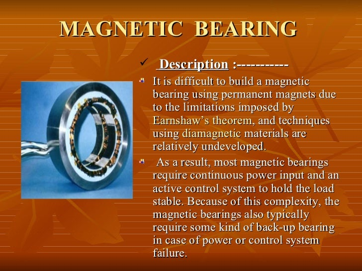 active magnetic bearing Active magnetic bearings (amb) use electromagnetic actuators in order to control the position of the rotor or levitated object in general any degree of freedom can.