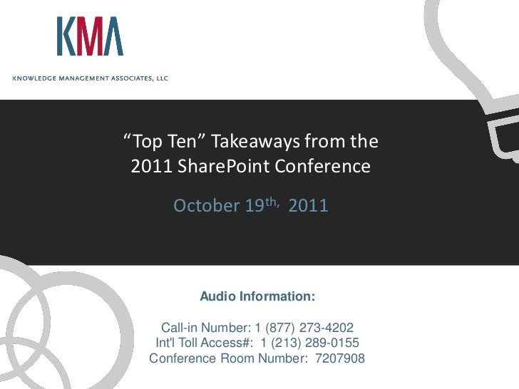 """""""Top Ten"""" Takeaways from the 2011 SharePoint Conference      October 19th, 2011          Audio Information:    Call-in Num..."""