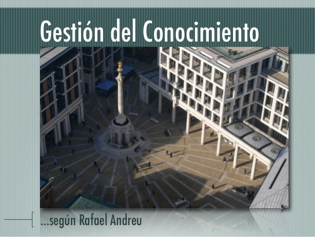 Gestión del Conocimiento ...según Rafael Andreu