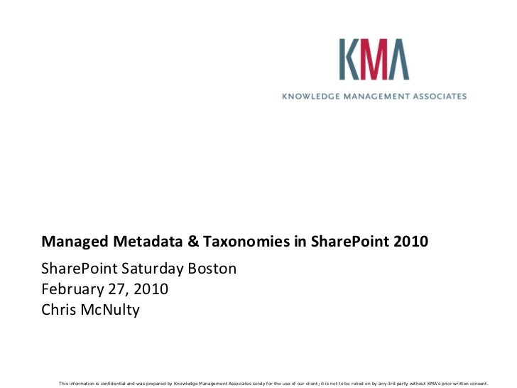 Managed Metadata & Taxonomies in SharePoint 2010 SharePoint Saturday Boston February 27, 2010 Chris McNulty      This info...
