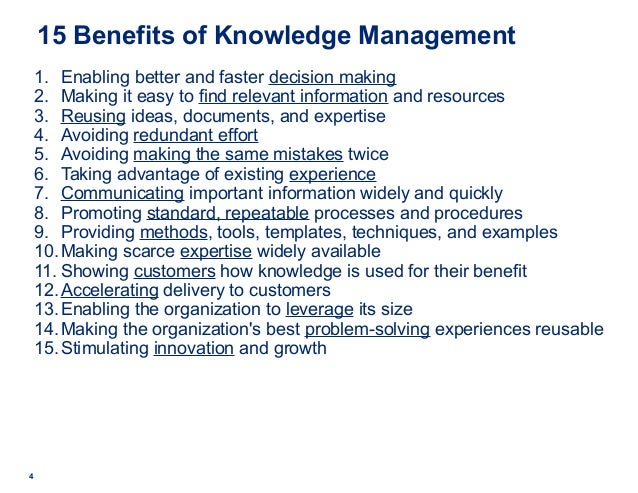 4 15 Benefits of Knowledge Management 1. Enabling better and faster decision making 2. Making it easy to find relevant inf...