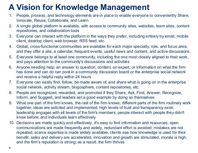 8 A Vision for Knowledge Management 1. People, process, and technology elements are in place to enable everyone to conveni...