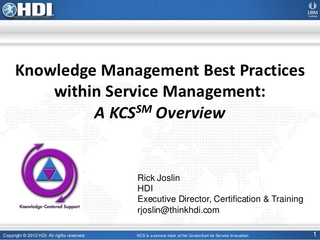 Copyright © 2012 HDI. All rights reserved. 1 Knowledge Management Best Practices within Service Management: A KCSSM Overvi...