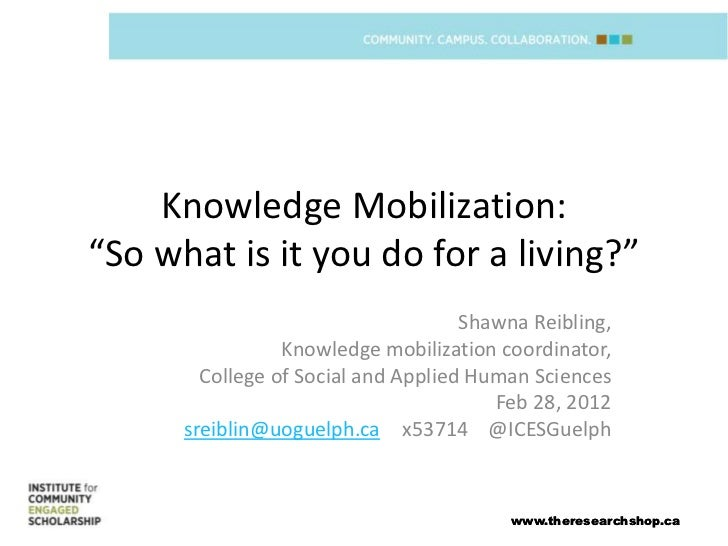 "Knowledge Mobilization:""So what is it you do for a living?""                                     Shawna Reibling,          ..."