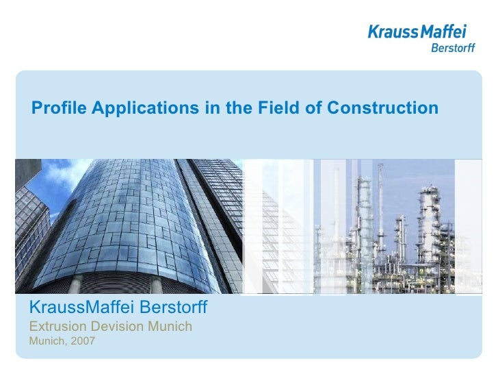 Profile Applications in the Field of Construction KraussMaffei Berstorff Extrusion Devision Munich Munich, 2007