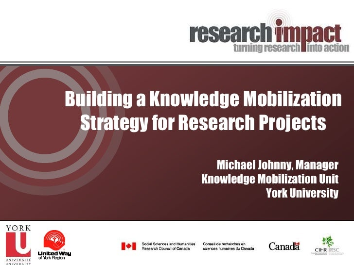 Building a Knowledge Mobilization Strategy for Research Projects                  Michael Johnny, Manager                K...