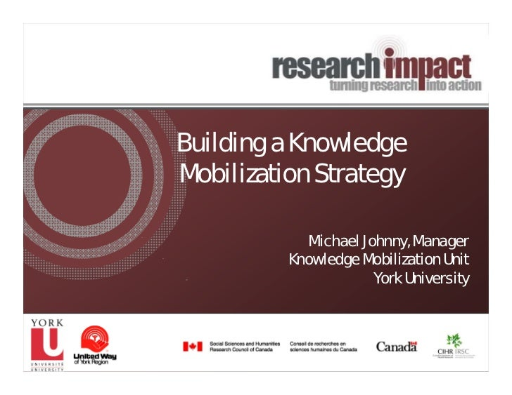 Building a KnowledgeMobilization Strategy            Michael Johnny, Manager          Knowledge Mobilization Unit         ...