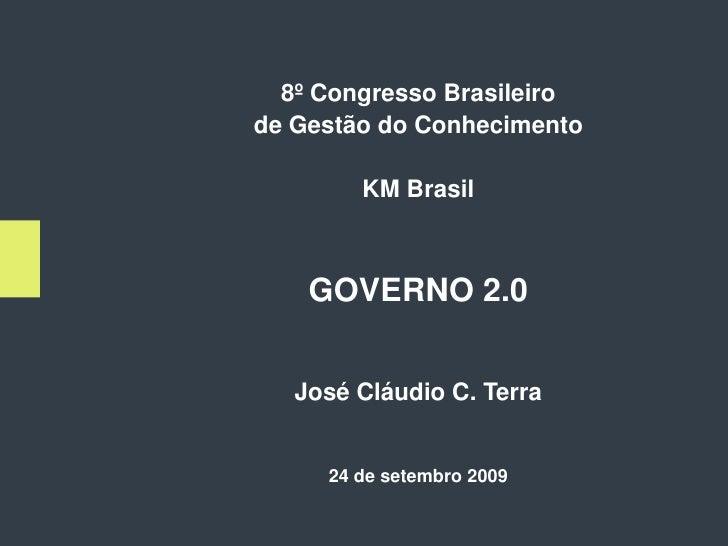 8º Congresso Brasileiro de Gestão do Conhecimento          KM Brasil        GOVERNO 2.0      José Cláudio C. Terra        ...
