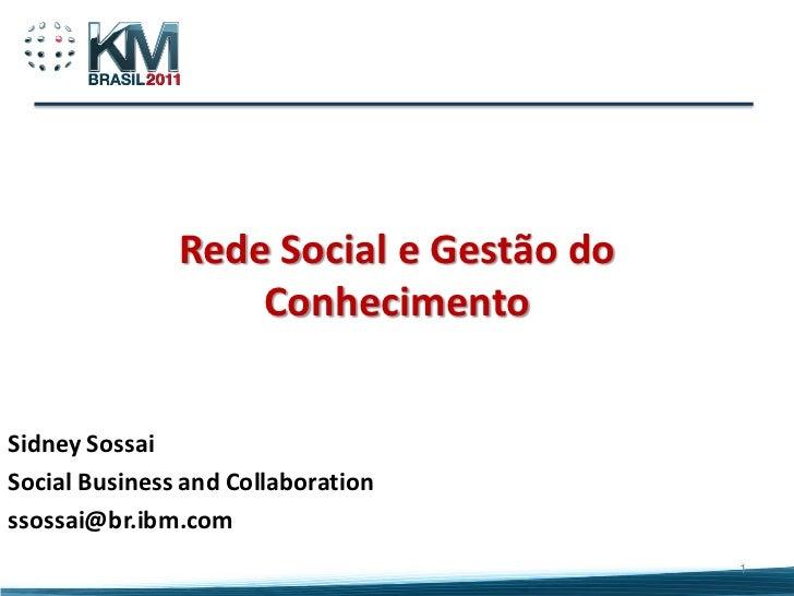 Rede Social e Gestão do                   ConhecimentoSidney SossaiSocial Business and Collaborationssossai@br.ibm.com    ...