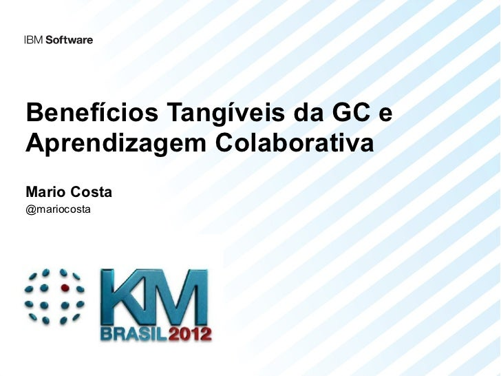 Benefícios Tangíveis da GC eAprendizagem ColaborativaMario Costa@mariocosta