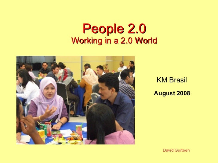 People 2.0 Working in a 2.0 World August 2008 KM Brasil