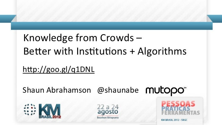 Knowledge	  from	  Crowds	  –	  Be1er	  with	  Ins6tu6ons	  +	  Algorithms	  	  h1p://goo.gl/q1DNL	  	  	  	  	  Shaun...
