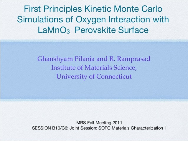 First Principles Kinetic Monte CarloSimulations of Oxygen Interaction with     LaMnO3 Perovskite Surface     Ghanshyam Pil...