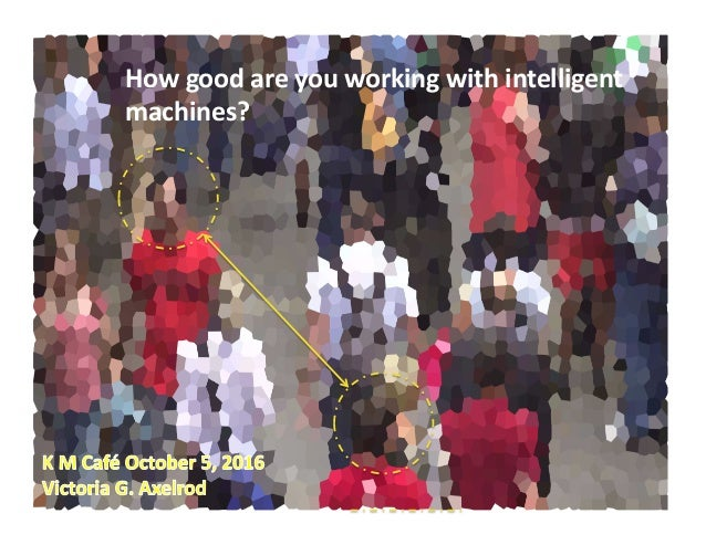 How	   good	   are	   you	   working	   with	   intelligent	    machines?