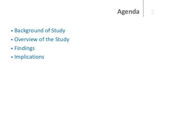 Agenda Background of Study  Overview of the Study  Findings  Implications   2