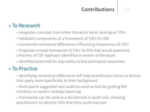 Contributions   39  To Research Integrates concepts from other literature bases dealing w/ CSFs  Validated components of...