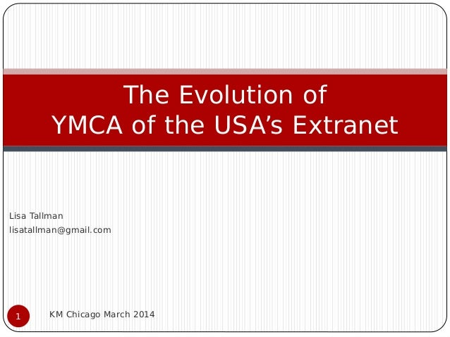 Lisa Tallman lisatallman@gmail.com KM Chicago March 20141 The Evolution of YMCA of the USA's Extranet