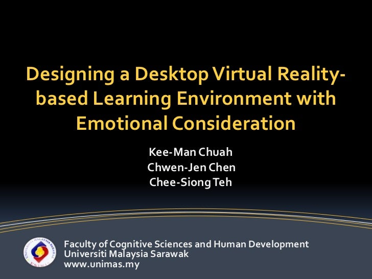 Designing a Desktop Virtual Reality-based Learning Environment with Emotional Consideration<br />Kee-Man Chuah<br />Chwen-...
