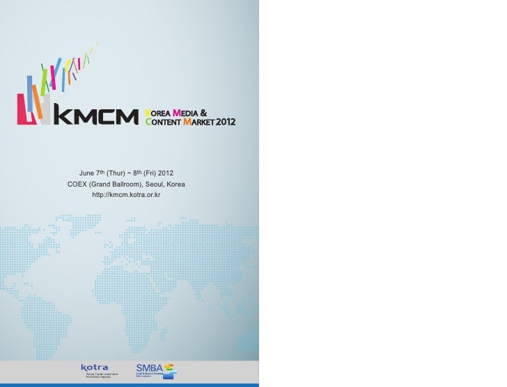 June 7th (Thur) ~ 8th (Fri) 2012COEX (Grand Ballroom), Seoul, Korea      http://kmcm.kotra.or.kr