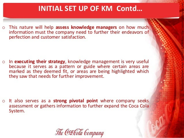knowledge management at the coca cola company In 2009 the coca-cola company, along with its bottling partners,  we grew our  knowledge base, contacts and ideas of how to further deliver.