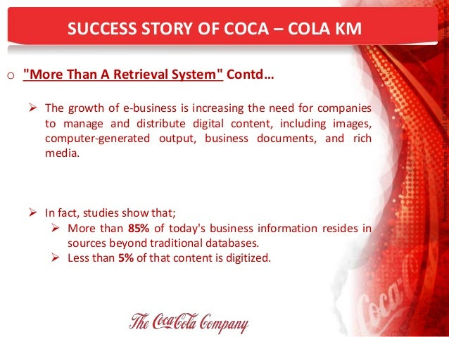coca cola knowledge management essay Coca cola knowledge management essay sample the objective of this paper is to examine the factors that contribute to the success of an enterprise towards future 2020, by taking a specific enterprise of (coca-cola company / sia) for analysis.