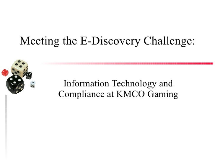 Meeting the E-Discovery Challenge: Information Technology and Compliance at KMCO Gaming