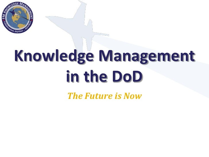 Knowledge Management       in the DoD      The Future is Now