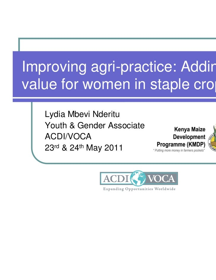 Improving agri-practice: Addingvalue for women in staple crops   Lydia Mbevi Nderitu   Youth & Gender Associate   ACDI/VOC...