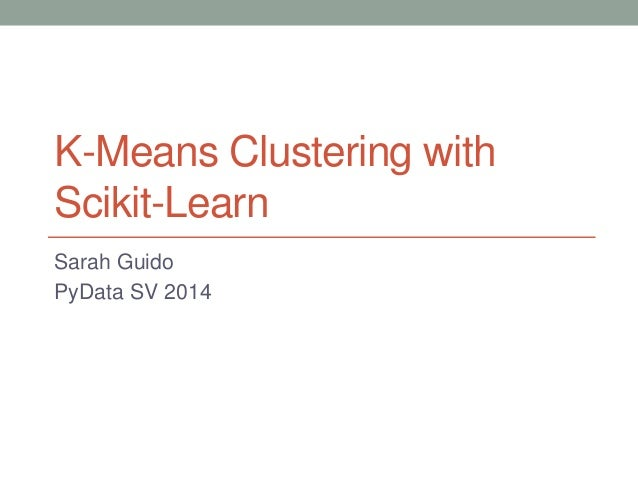 K-Means Clustering with Scikit-Learn Sarah Guido PyData SV 2014