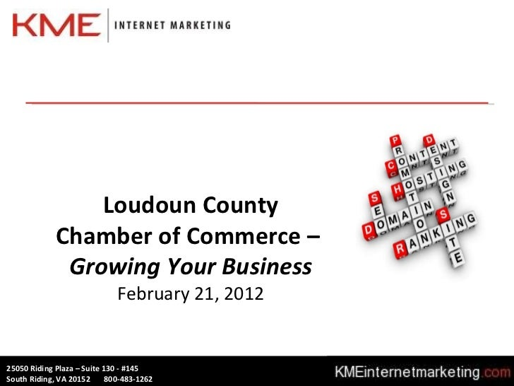 Loudoun County Chamber of Commerce –  Growing Your Business February 21, 2012 25050 Riding Plaza – Suite 130 - #145 South ...