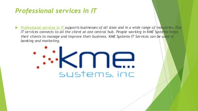 Professional services in IT    Professional services in IT supports businesses of all sizes and in a wide range of indust...