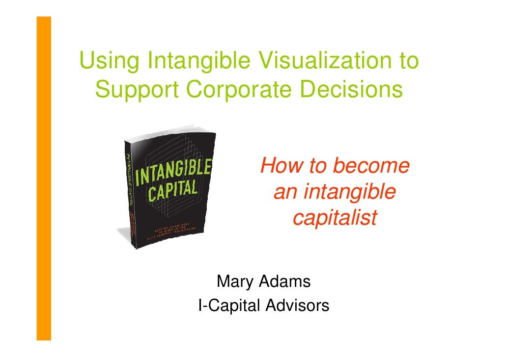 Using Intangible Visualization to  Support Corporate Decisions                      How to become                     an i...