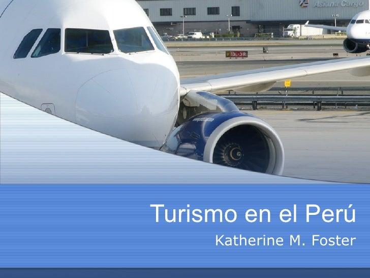 Turismo en el Perú Katherine M. Foster
