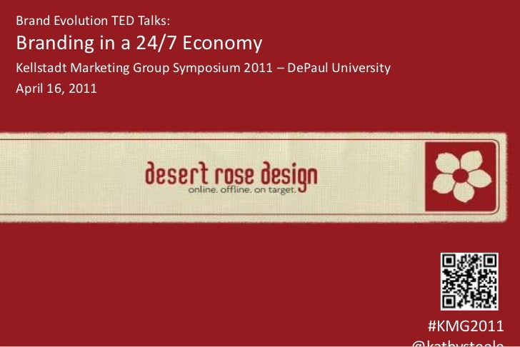 Brand Evolution TED Talks:Branding in a 24/7 Economy<br />Kellstadt Marketing Group Symposium 2011 – DePaul University<br ...
