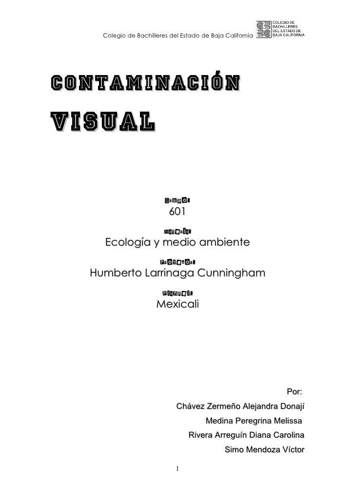 Colegio de Bachilleres del Estado de Baja CaliforniaContaminaciónVisual                         Grupo:                    ...
