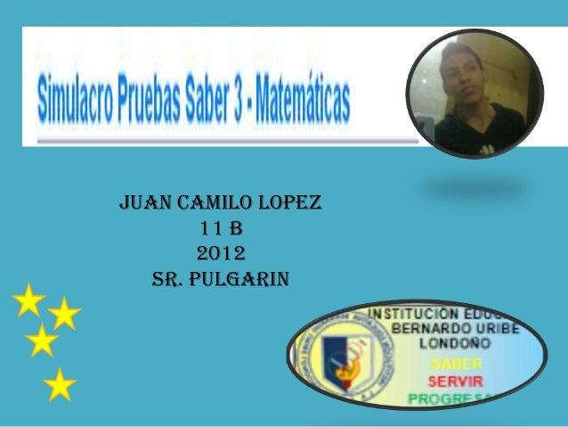Juan Camilo lopez        11 b        2012   Sr. Pulgarin