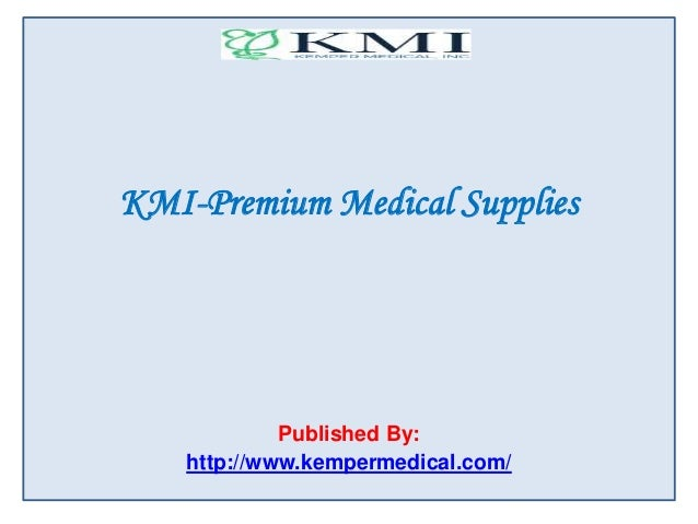 KMI-Premium Medical Supplies Published By: http://www.kempermedical.com/