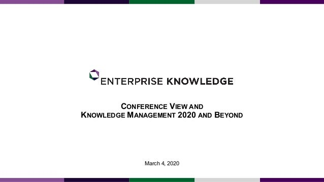CONFERENCE VIEW AND KNOWLEDGE MANAGEMENT 2020 AND BEYOND March 4, 2020