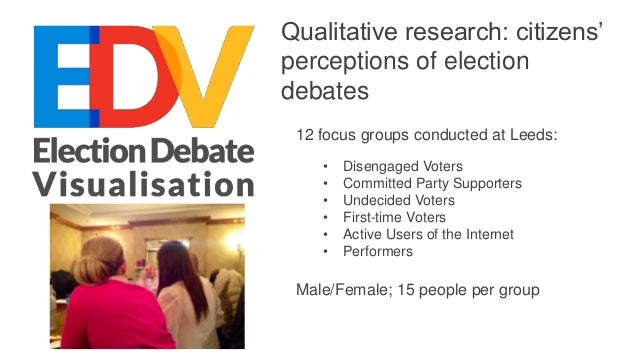 Qualitative research: citizens' perceptions of election debates Structure of the interviews: 1. The 2010 UK General Electi...