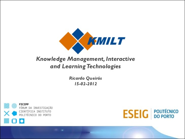 KMILTKnowledge Management, Interactive    and Learning Technologies           Ricardo Queirós             15-02-2012